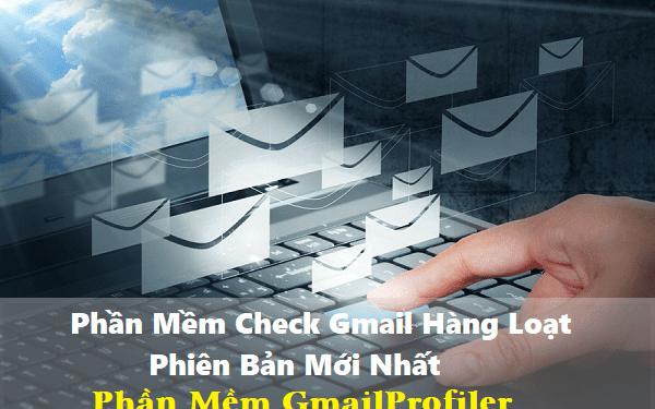 Phần Mềm Check Gmail Hàng Loạt Phiên Bản Mới Nhất