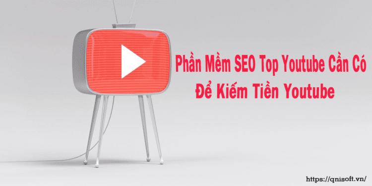 Phần Mềm SEO Top Youtube Cần Có Để Kiếm Tiền Youtube