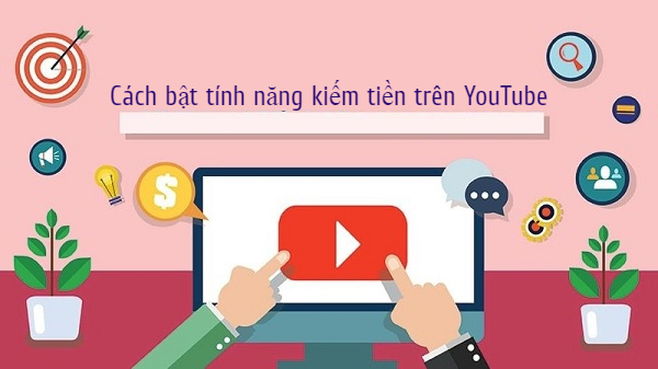 bật kiếm tiền youtube